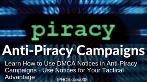 Anti Piracy Campaigns; Learn How to Use DMCA Notices in Anti-Piracy Campaigns - Use Notices for Your Tactical Advantage