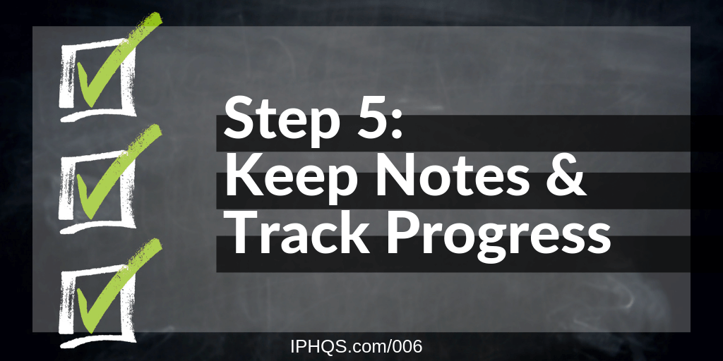 Step 5: Keep Notes & Track Progress