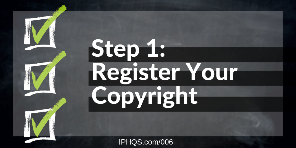 Step 1: Register Your Copyrights