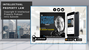 Copyright & Intellectual Property Podcast Episode 1